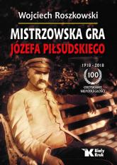 Mistrzowska gra Józefa Piłsudskiego - Wojciech Roszkowski | mała okładka