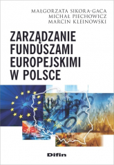 Zarządzanie funduszami europejskimi w Polsce - Sikora-Gaca Małgorzata, Piechowicz Michał, Kl | mała okładka