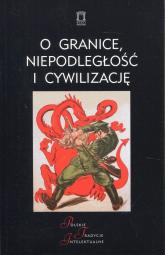 O granice, niepodległość i cywilizację Szkice o wojnie polsko-bolszewickiej -  | mała okładka