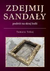 Zdejmij sandały Podróż na skraj Indii - Tamara Tokaj | mała okładka