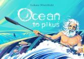 Ocean to pikuś - Łukasz Wierzbicki | mała okładka