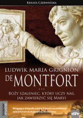 Ludwik Maria Grignion de Montfort Boży szaleniec, który uczy nas, jak zawierzyć się Maryi - Renata Czerwińska | mała okładka