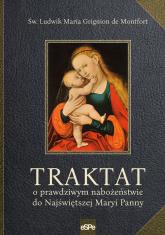 Traktat o prawdziwym nabożeństwie do Najświętszej Maryi Panny - Grignion de Montfort Ludwik Maria | mała okładka