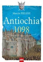 Antiochia 1098 Cud pierwszej krucjaty - Marcin Pielesz | mała okładka