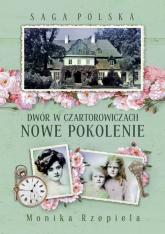 Saga Polska Dwór w Czartorowiczach Tom 2 Nowe pokolenie - Monika Rzepiela | mała okładka
