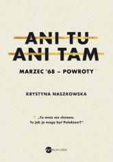 Ani tu ani tam Marzec '68 powroty - Krystyna Naszkowska   mała okładka