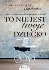 To nie jest twoje dziecko - Małgorzata Falkowska | mała okładka