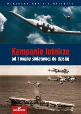 Kampanie lotnicze od I wojny światowej do dzisiaj - Chant Chris, Davies Steve, Eden Paul E. | mała okładka