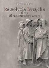 Rewolucja husycka Tom 1 Okres wyrwany z ram - František Šmahel | mała okładka