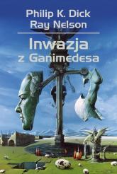 Inwazja z Ganimedesa - Dick Philip K., Nelson Ray   mała okładka