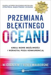 Przemiana błękitnego oceanu Buduj pewność siebie, kreuj nowe możliwości i wzrastaj poza konkurencją - Kim W. Chan, Mauborgne Renee | mała okładka