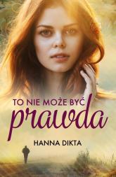 To nie może być prawda - Hanna Dikta | mała okładka