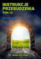 Instrukcje przebudzenia Tom 12 Nowa Kultura - Igor Witkowski | mała okładka
