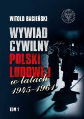 Wywiad cywilny Polski Ludowej w latach 1945-1961 Tom 1-2 - Witold Bagieński | mała okładka