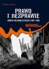 Prawo i bezprawie Komitet Helsiński w Polsce (1982–1990) - Patryk Pleskot | mała okładka