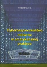 Cyberbezpieczeństwo militarne w amerykańskiej praktyce - Ryszard Szpyra | mała okładka