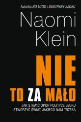 Nie to za mało Jak stawić opór polityce szoku i stworzyć świat, jakiego nam trzeba - Naomi Klein | mała okładka