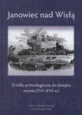Janowiec nad Wisłą Źródła archeologiczne do dziejów miasta (XVI-XVII w.) -  | mała okładka