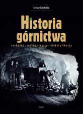 Historia górnictwa technika/mechanizacja/elektryfikacja - Stefan Gierlotka | mała okładka