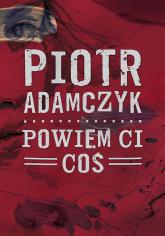 Powiem ci coś - Piotr Adamczyk | mała okładka
