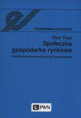 Społeczna gospodarka rynkowa Ordoliberalna koncepcja polityki gospodarczej - Piotr Pysz | mała okładka