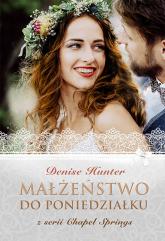 Małżeństwo do poniedziałku Chapel Springs #4 - Denise Hunter | mała okładka