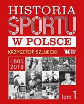 Historia sportu w Polsce - Krzysztof Szujecki | mała okładka