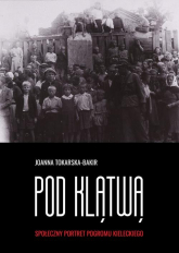 Pod klątwą Tom 1 Społeczny portret pogromu kieleckiego - Joanna Tokarska-Bakir | mała okładka