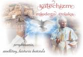 Katechizm młodego Polaka Przykazania, modlitwy, historia kościoła - Beata Kosińska   mała okładka