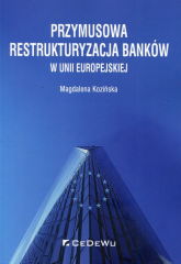 Przymusowa restrukturyzacja banków w Unii Europejskiej - Magdalena Kozińska | mała okładka