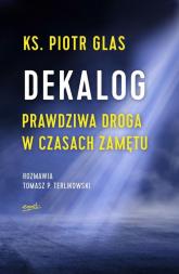 Dekalog Prawdziwa droga w czasach zamętu - Glas Piotr, Terlikowski Tomasz | mała okładka
