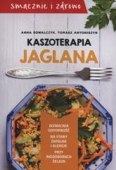 Kaszoterapia jaglana - Kowalczyk Anna, Antoniszyn Tomasz | mała okładka