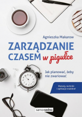 Zarządzanie czasem w pigułce Jak planować, żeby nie zwariować - Agnieszka Makarow | mała okładka