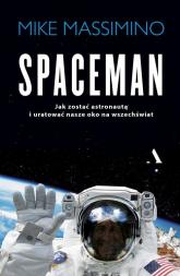 Spaceman Jak zostać astronautą i uratować nasze oko na Wszechświat - Mike Massimino | mała okładka