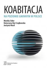Koabitacja na poziomie gminnym w Polsce - Sidor Monika, Kuć-Czajkowska Katarzyna, Wasil Justyna | mała okładka