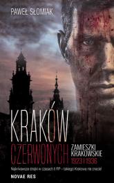 Kraków czerwonych Zamieszki krakowskie 1923 i 1936 - Paweł Słomiak   mała okładka