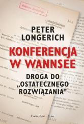 Konferencja w Wannsee Droga do ostatecznego rozwiązania - Peter Longerich | mała okładka