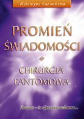 Promień świadomości Chirurgia fantomowa - Walentyna Sazontiewa   mała okładka
