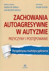 Zachowania autoagresywne w autyzmie Przyczyny i postępowanie Perspektywa multidyscyplinarna -  | mała okładka