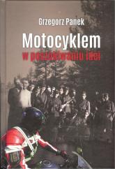 Motocyklem w poszukiwaniu idei - Grzegorz Panek | mała okładka