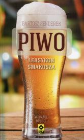 Piwo Leksykon smakosz Najlepsze piwa z polskich sklepów - Bartosz Senderek | mała okładka