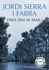 Dwa dni w maju - Sierra i Fabra Jordi | mała okładka