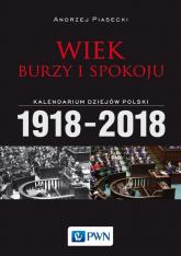 Wiek burzy i spokoju Kalendarium dziejów Polski 1918-2018 - Andrzej Piasecki | mała okładka