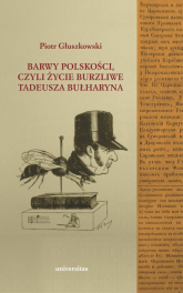 Barwy polskości czyli życie burzliwe Tadeusza Bułharyna - Piotr Głuszkowski | mała okładka