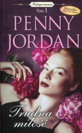 Trudna miłość Mistrzyni romansu Tom 1 - Penny Jordan | mała okładka