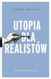 Utopia dla realistów Jak zbudować idealny świat - Rutger Bregman | mała okładka