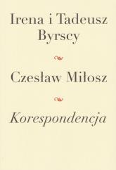 Korespondencja Irena i Tadeusz Byrscy Czesław Miłosz - Miłosz Czesław, Byrski Tadeusz, Byrska Irena | mała okładka