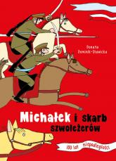 Michałek i skarb szwoleżerów 100 lat niepodległości - Donata Dominik-Stawicka | mała okładka