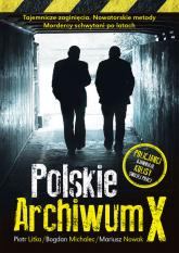 Polskie Archiwum X Policjanci ujawniają kulisy swojej pracy - Litka Piotr, Michalec Bogdan, Nowak Mariusz | mała okładka