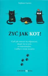 Żyć jak kot! - Stephane Garnier | mała okładka